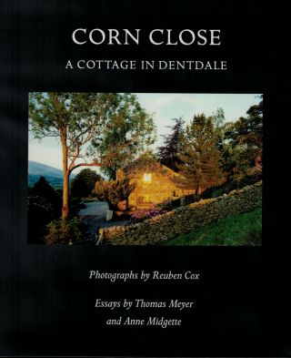 Corn Close. A Cottage in Dentdale. Photographs by Reuben Cox. Essays by Thomas Meyer and Anne...